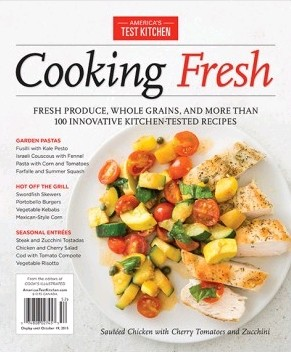 America's Test Kitchen Special Issue: Cooking Fresh (2015): Fresh Produce, Whole Grains, and More Than 100 Innovative, Kitchen-Tested Recipes