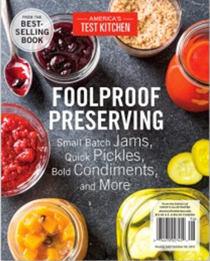 America's Test Kitchen Special Issue: Foolproof Preserving (2017): Small Batch Jams, Quick Pickles, Bold Condiments, and More