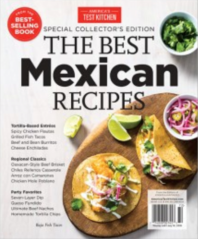 America's Test Kitchen Special Issue: The Best Mexican Recipes (2018): Special Collector's Edition