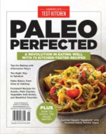 America's Test Kitchen Special Issue: Paleo Perfected (2019): A Revolution in Eating Well with 73 Kitchen-Tested Recipes