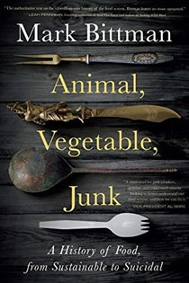 Animal, Vegetable, Junk: A History of Food, from Sustainable to Suicidal