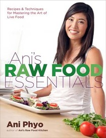 Ani's Raw Food Essentials: Recipes and Techniques for Mastering the Art of Live Food