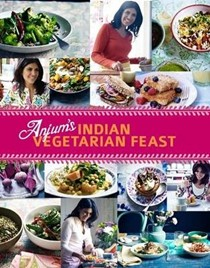 Anjum's Indian Vegetarian Feast: Fabulous Fresh Indian Food
