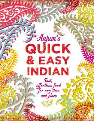 Anjum's quick & easy Indian food cookbook