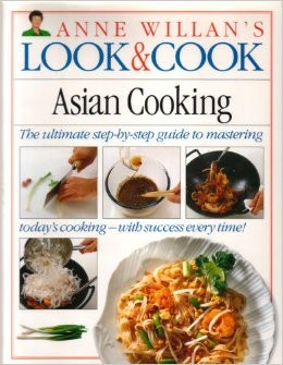 Anne Willan's Look & Cook: Asian Cooking: The Ultimate Step-by-Step Guide to Mastering Today's Cooking--with Success Every Time!