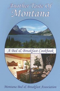 Another Taste of Montana: A Bed & Breakfast Cookbook