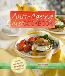 Anti Ageing Diet Cookbook: More Than 100 Recipes for Energy and Vitality