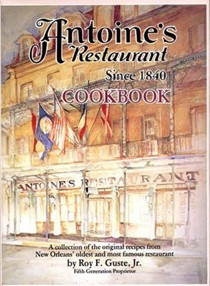 Antoine's Restaurant Cookbook: A Collection of the Original Recipes from New Orleans' Oldest and Most Famous Restaurant