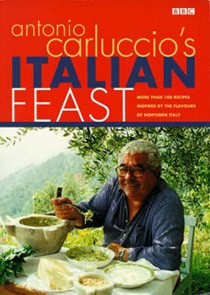 Antonio Carluccio's Italian Feast: Over 100 Recipes Inspired by the Flavours of Northern Italy