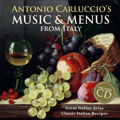 Antonio Carluccio's Music & Menus: Great Italian Arias Classic Italian Recipes
