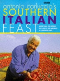 Antonio Carluccio's Southern Italian Feast: More Than 100 Recipes Inspired by the Flavours of Southern Italy