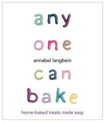 Anyone Can Bake: Home-Baked Treats Made Easy