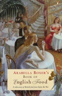 Arabella Boxer's Book of English Food: A Rediscovery of British Food From Before the War