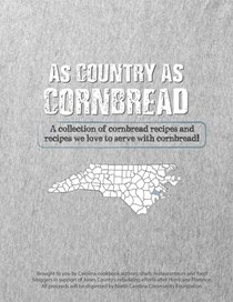 As Country As Cornbread: A Collection of Cornbread Recipes and Recipes We Love to Serve with Cornbread