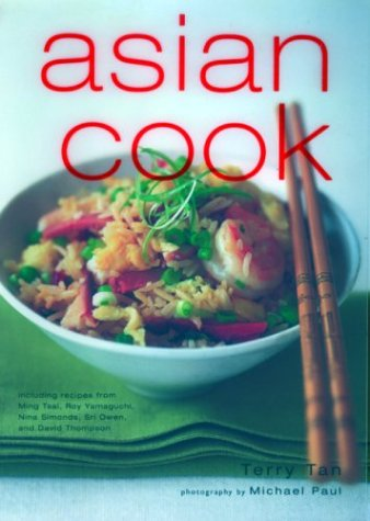 Asian Cook: Tools, Techniques And Authentic Recipes From Every Region