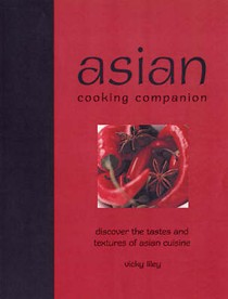 Asian Cooking Companion: Discover the Tastes and Textures of Asian Cuisine