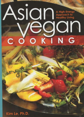 Asian Vegan Cooking, Reissue: A High-Energ Approach To Healthy Living
