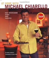 At Home With Michael Chiarello: Easy Entertaining, Recipes, Ideas, Inspiration