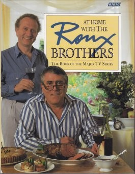 At Home with the Roux Brothers: The Book of the Major TV Series