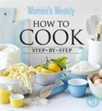 Australian Women's Weekly: How To Cook Step By Step