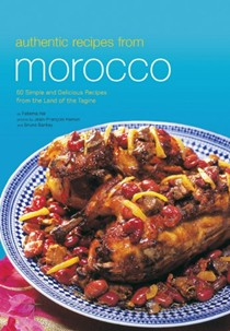 Authentic Recipes from Morocco: 57 Simple and Delicious Recipes from the Land of the Tagine