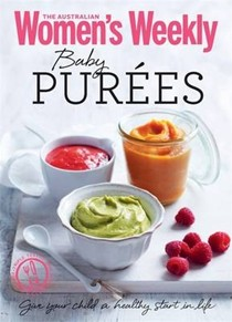Baby Purées: Tasty, Nutritious Meals and Purees