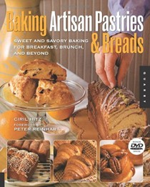 Baking Artisan Pastries and Breads: Sweet and Savory Baking for Breakfast, Brunch, and Beyond