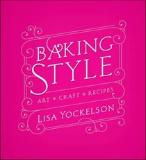 Baking Style: Art, Craft, Recipes
