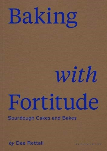 Baking with Fortitude: Sourdough Cakes and Bakes