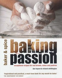 Baking with Passion (Baker & Spice): Exceptional Recipes for Real Breads, Cakes and Pastries