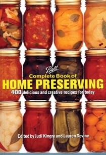 Ball Complete Book of Home Preserving: 300 Delicious and Creative Recipes for Today