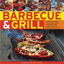 Barbecue and Grill: 30 Sizzling Recipes For Successful Barbecuing - Great Griddles, Grills, Marinades, Rubs and Sauces