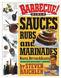 Barbecue! Bible Sauces, Rubs, and Marinades, Bastes, Butters & Glazes: Over 200 All-New Recipes