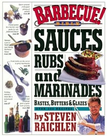 Barbecue! Bible Sauces, Rubs, and Marinades, Bastes, Butters & Glazes: Over 200 Recipes