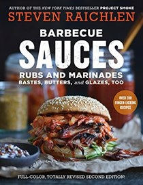 Barbecue Sauces, Rubs, and Marinades, Bastes, Butters & Glazes, Too: Over 200 Finger-Licking Recipes
