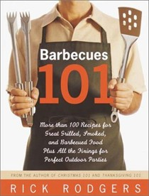 Barbecues 101: More Than 100 Recipes for Great Grilled, Smoked, and Barbecued Food Plus All the Fixings for Perfect Outdoor Parties
