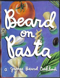 Beard on Pasta: A James Beard Cookbook