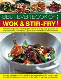 Best-ever Book of Wok and Stir-fry Cooking: Step-by-step Guidance for Preparation and Cooking and a Glorious Picture of All 400 Finished Dishes