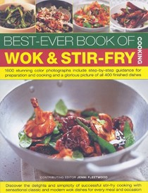 Best-Ever Book of Wok & Stir-Fry Cooking: 1600 Stunning Colour Photographs Include Step-By-Step Guidance for Preparation and Cooking and a Glorious Picture of All 400 Finished Dishes