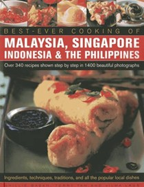 Best-ever Cooking of Malaysia, Singapore, Indonesia & the Philippines: Over 340 Recipes Shown Step by Step in 1400 Beautiful Photographs