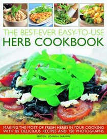 Best-ever Easy-to-use Herb Cookbook: Making the Most of Fresh Herbs in Your Cooking with 85 Delicious Recipes and 150 Photographs