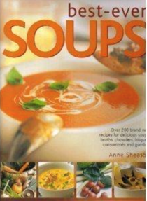 Best-Ever Soups: Over 200 Brand New Recipies for Delicious Soups, Broths, Chowders, Bisques, Consommes