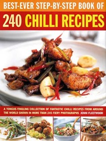 Best-ever Step-by-step Book of 240 Chilli Recipes: A Tongue-tingling Collection of Fantastic Chilli Recipes from Around the World Shown in More Than 245 Fiery Photographs