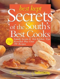 Best Kept Secrets of the South's Best Cooks: Family Secrets & Test Kitchen Tips Revealed Plus Over 350 Recipes