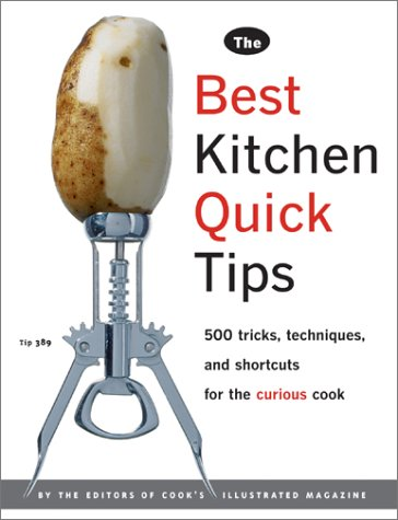 Best Kitchen Quick Tips: 534 Tricks, Techniques And Shortcuts For The Curious Cook