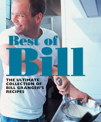 Best of Bill: The Ultimate Collection of Bill Granger's Recipes