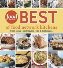 Best of Food Network Kitchens: Fresh Ideas, Bold Flavors, Tips and Techniques