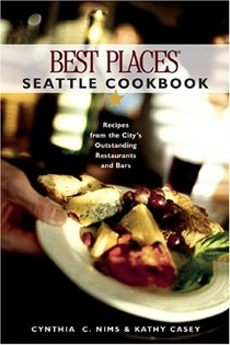 Best Places Seattle Cookbook: Recipes from the City's Outstanding Restaurants and Bars