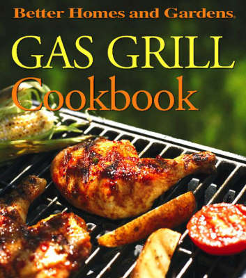 Better Homes & Garden Gas Grill Cookbook