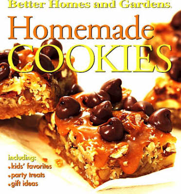 Better Homes & Garden Homemade Cookies: Including Kids' Favorites, Party Treats and Gift Ideas